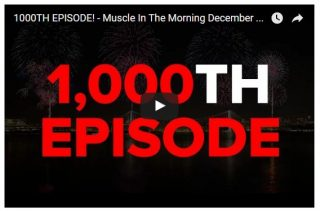 1000TH EPISODE! – MUSCLE IN THE MORNING DECEMBER 16, 2016