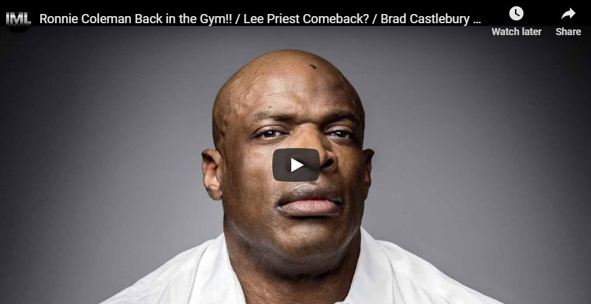 Ronnie Coleman Back in the Gym!! / Lee Priest Comeback? / Brad Castlebury Fight